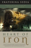 Heart of Iron - Ekaterina Sedia