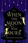When The Moon Was Ours - Anna-Marie McLemore