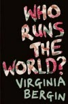 Who Runs the World - Virginia Bergin
