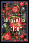 Shoggoths in Bloom - Elizabeth Bear